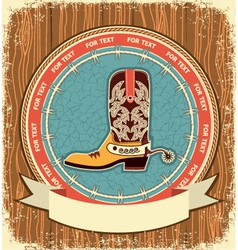 Cowboy shoeWestern label background on old wood vector