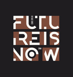 Future is now abstract geometric t-shirt vector