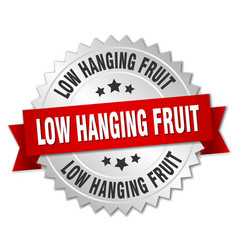 low hanging fruit round isolated silver badge vector image