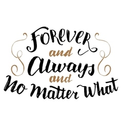 Forever and always no matter what calligraphy vector image