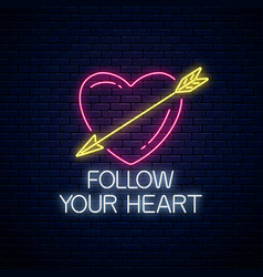follow your heart - glowing neon motivation vector image