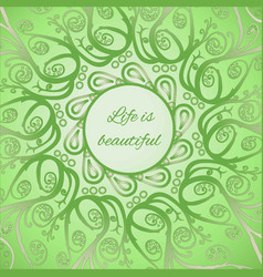 Ornamental bright card life is beautiful vector