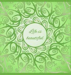 ornamental bright card life is beautiful vector image