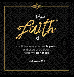 now faith is confidence in what we hope for vector image vector image