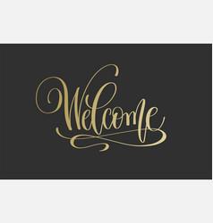 welcome - golden hand lettering inscription vector image