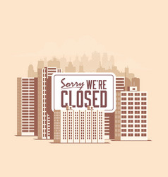 Cityscape with giant sign sorry we are closed vector