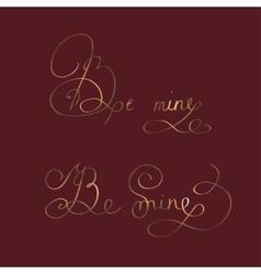 Be mine - two original custom hand lettering vector