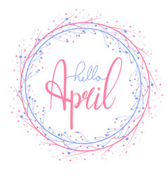 hello april hand drawn lettering with round vector image