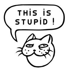 This is stupid cartoon cat head speech bubble vector