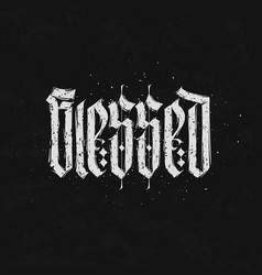 blessed blackletter calligraphhy hand drawn vector image