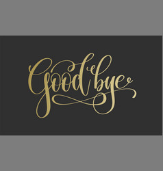 good bye - golden hand lettering inscription text vector image