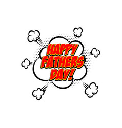 happy fathers day lettering phrase in comic style vector image