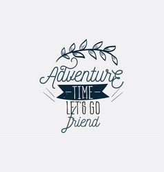 Logo sign with text time say yes to new adventures vector