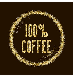 Natural 100 coffee quality type on Golden glitter vector image vector image