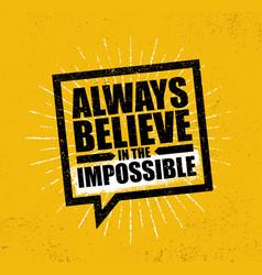 always believe in the impossible inspiring vector image