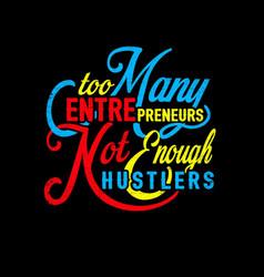 too many entrepreneurs not enough hustlers vector image