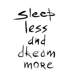 Sleep less dream more quote Hand drawn graphic vector image