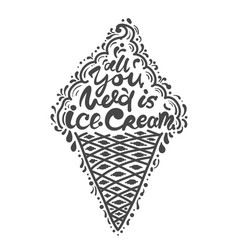 quotes all you need is ice cream vector image