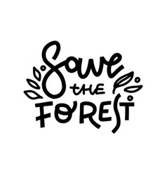 save forest hand drawn monocolor lettering vector image