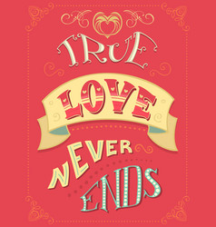 True love never ends vector
