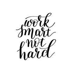 Work smart not hard hand lettering about vector