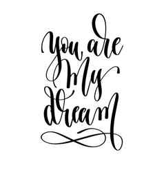 you are my dream - hand lettering inscription text vector image