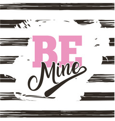 be mine card with color brush stroke design vector image