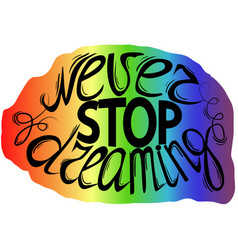 never stop dreaming - hand lettering vector image