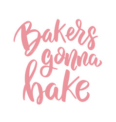bakers gonna bake lettering phrase on white vector image