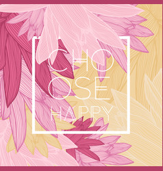 choose happy quote floral background vector image