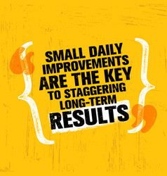 Small daily improvements are the key to staggering vector