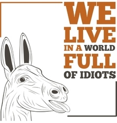 We live in a world full of idiots vector