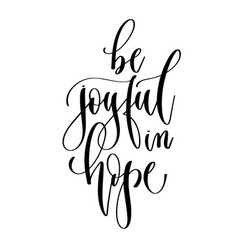 Be joyful in hope - hand lettering inscription vector