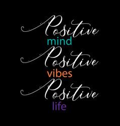 positive mind positive vibes positive life insp vector image