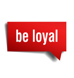 Be loyal red 3d speech bubble vector