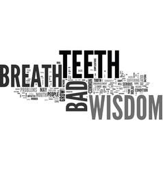 wisdom teeth bad breath text word cloud concept vector image