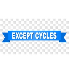 Blue tape with except cycles caption vector