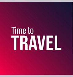 Time to travel inspiration and motivation quote vector