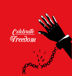 Hand with chain to celebrate freedom juneteenth vector