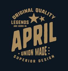 legends are born in april t-shirt print design vector image