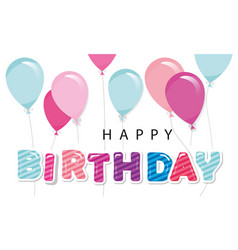 Happy birthday greeting card with balloons for vector