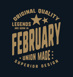legends are born in february t-shirt print design vector image
