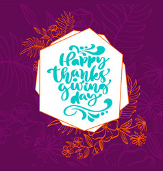 happy thanksgiving day hand written calligraphy vector image