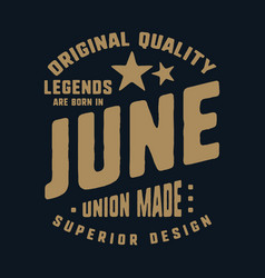 Legends are born in june t-shirt print design vector