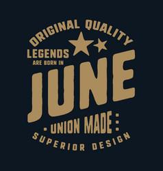 legends are born in june t-shirt print design vector image