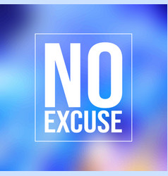 no excuse inspiration and motivation quote vector image