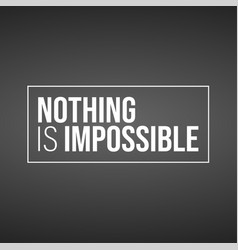 Nothing is impossible inspiration and motivation vector