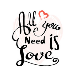 all you need is love nscription image vector image