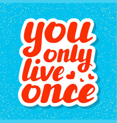 You only live once hand written inspirational vector