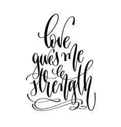 Love gives me strength - hand lettering vector